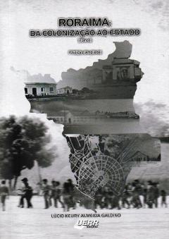 Capa para Roraima: Da colonização ao Estado (Tomo I)